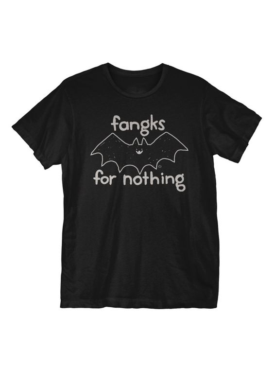 Fangks For Nothing T-Shirt ER01