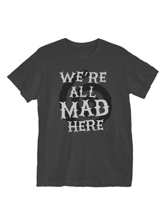 We're All Mad Here T-Shirt ER01