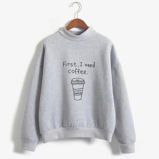 First I Need Coffee Sweatshirt EM01