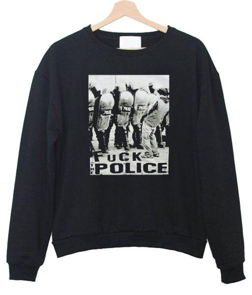 Fuck The Police Sweatshirt ER01