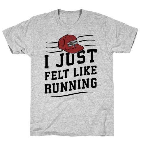 I Just Felt Like Running T Shirt SR30