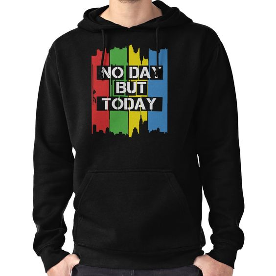No Day But Today Hoodie AV01