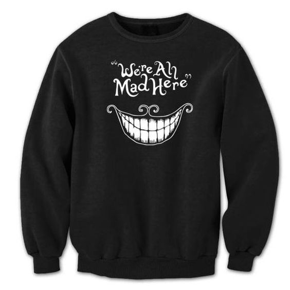 We're All Mad Here Sweatshirt AI30