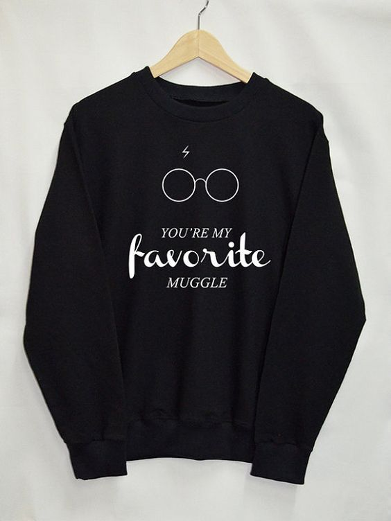 You're My Favorite Muggle Sweatshirt EM01