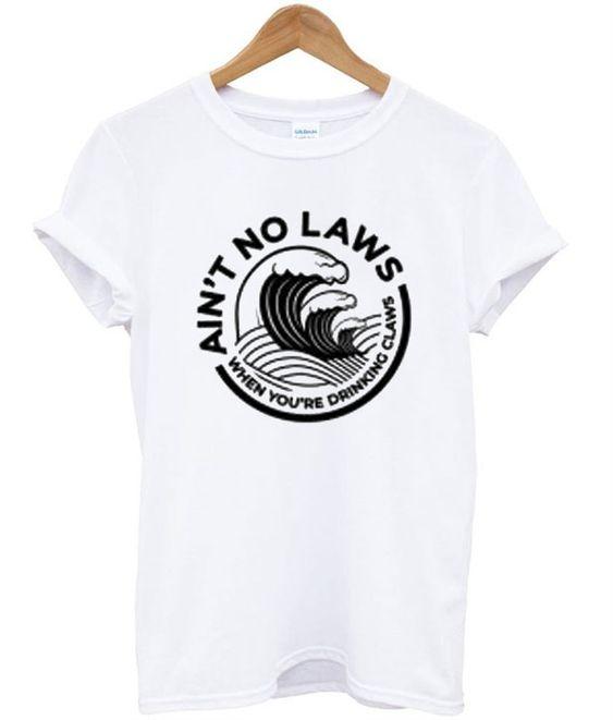 Ain't No Laws Tshirt EL13N