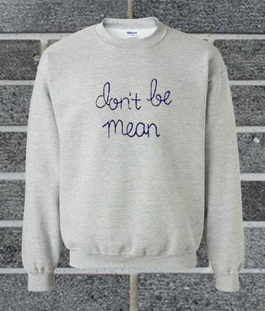 Dont Be Mean sweatshirt N26AI