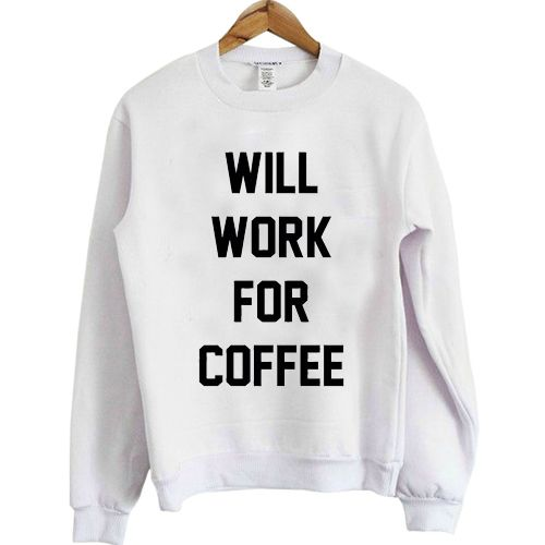 Will Work For Coffee Sweatshirt N21NR