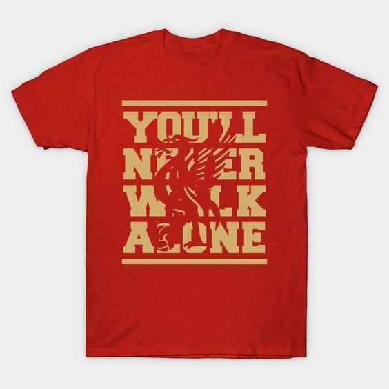 You'll Never Walk Alone T Shirt SR6N