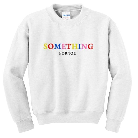 something for you sweatshirt N22AY