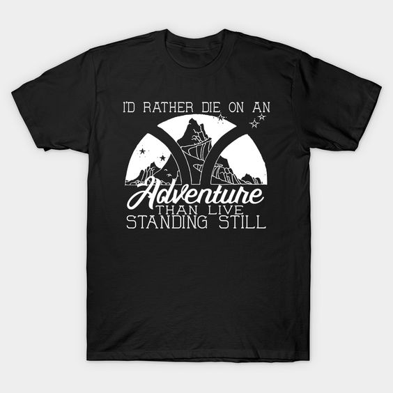 Adventure Standing Still T Shirt SR5D