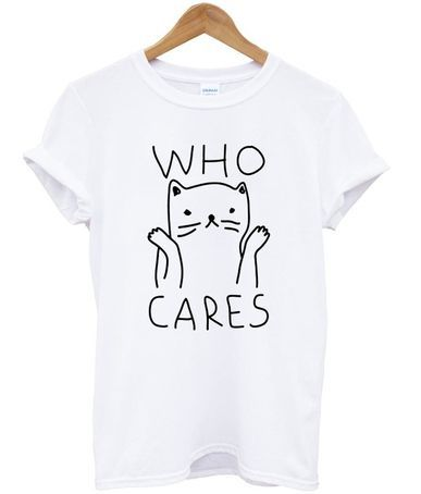 Who Cares Cute Cat T-shirt D4ER