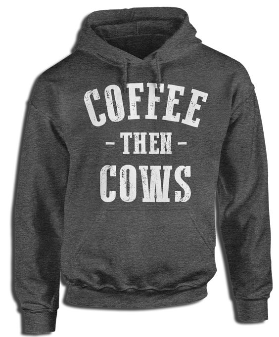 Coffee Then Cows Hoodie FD8F0