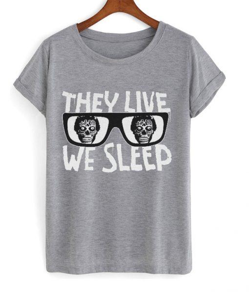 they live we sleep t-shirt FD8F0