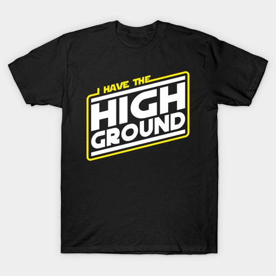 I Have the High Ground T-Shirt AF30M0