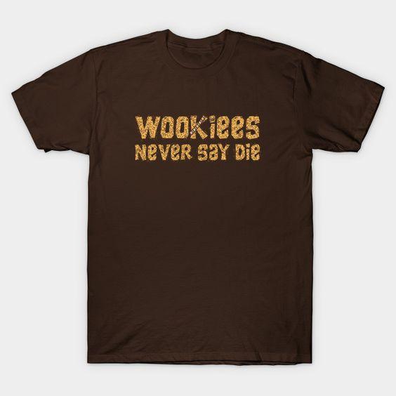 Wookiees Never Say Die T-Shirt AF28M0