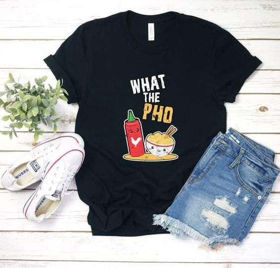 What The Pho Shirt TY4AG0