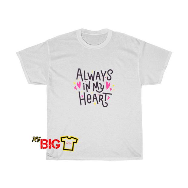 Always My Heart Tshirt SR16D0