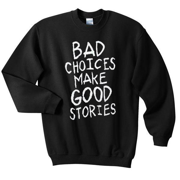 Bad Choices Make Good Stories Sweatshirt AL5MA1