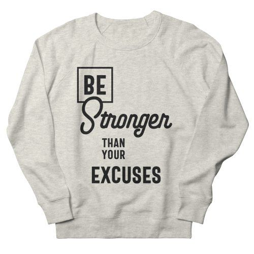 Be Stronger Than Your Excuses Sweatshirt FA8MA1