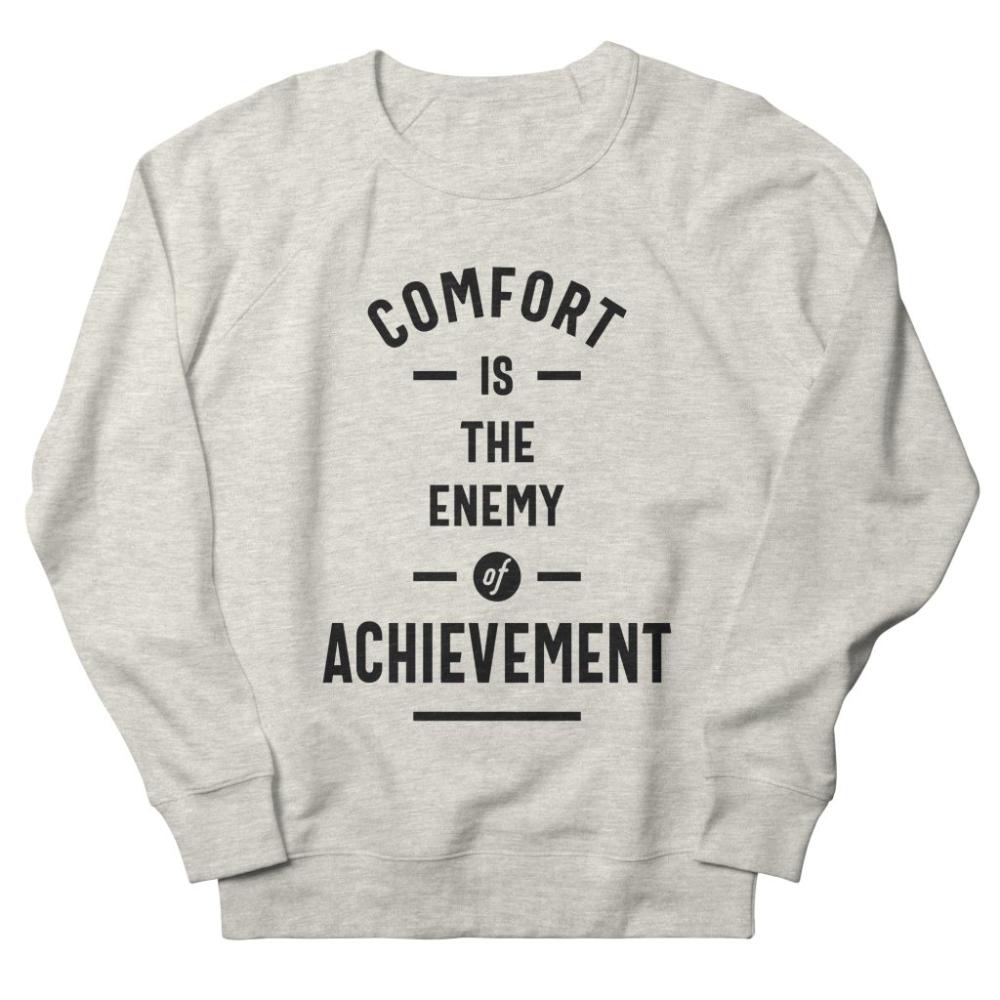 Comfort Is The Enemy Of Achievement Sweatshirt AL25MA1
