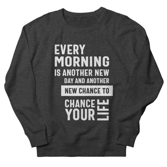 Every Morning Is Another Sweatshirt IM15MA1