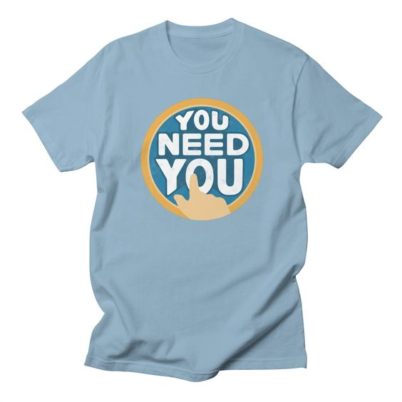 You Need T-Shirt GN24MA1