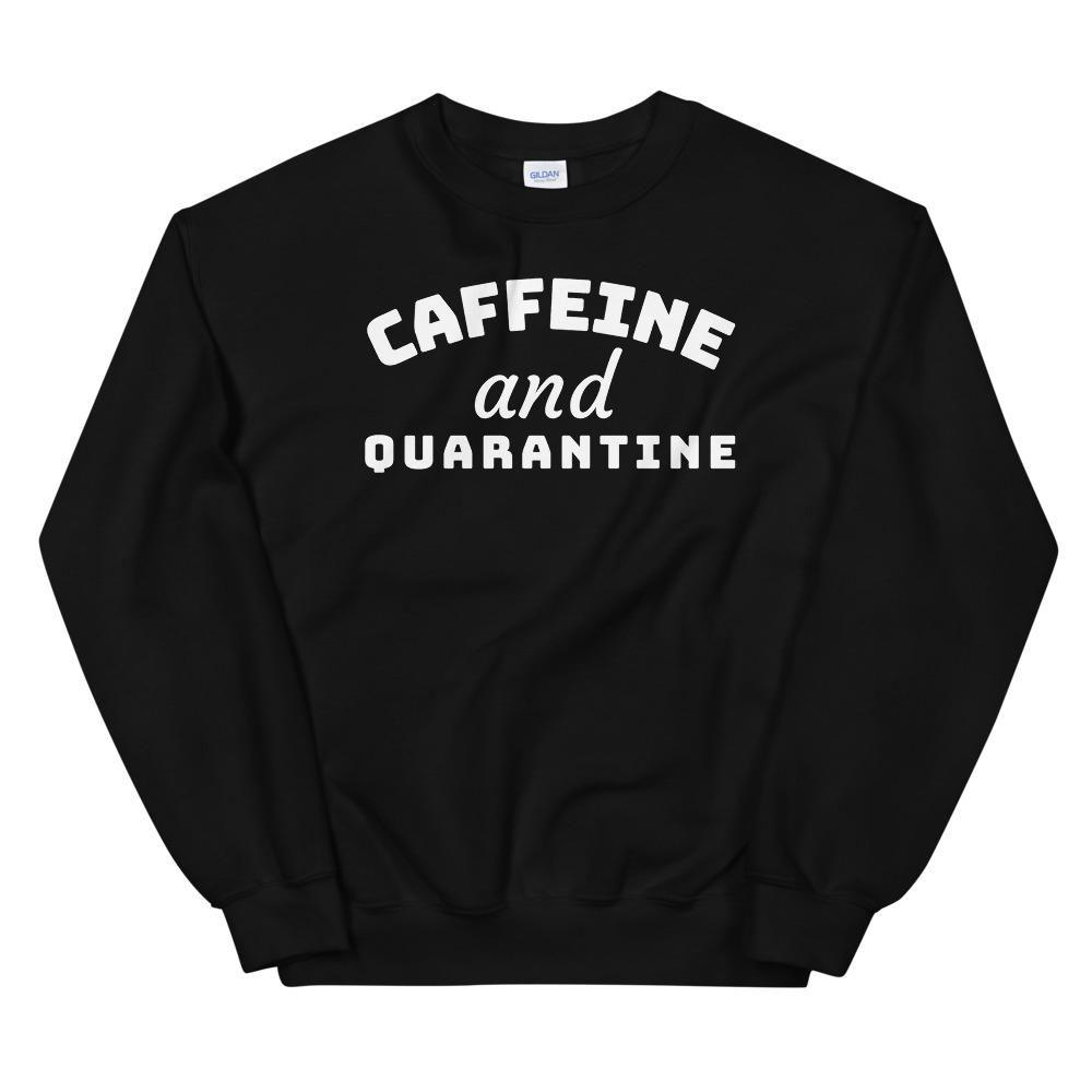 Caffeine And Quarantine Sweatshirt AL8A1