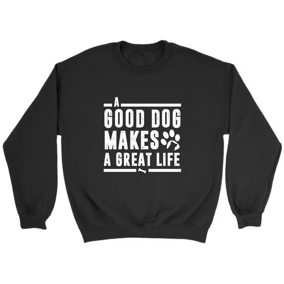 A Good Dog Makes Sweatshirt EL11M1