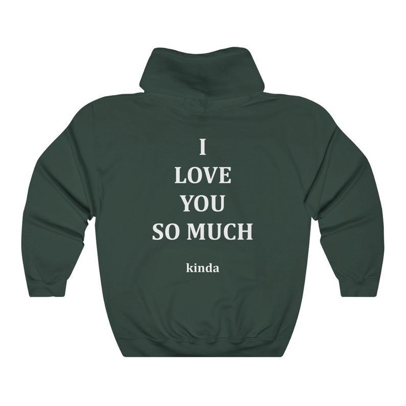 I Love You So Much Kinda Hoodie AL21M1